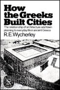 How the Greeks Built Cities: The Relationships of Architecture and Town Planning to Everyday.... (Norton Library)