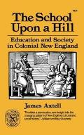 School Upon a Hill Education & Society in Colonial New England