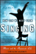 How Can We Keep from Singing: Music and the Passionate Life