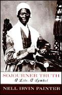 Sojourner Truth A Life A Symbol