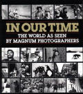 In Our Time The World As Seen By Magnum