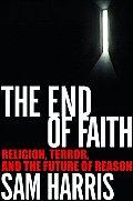 End of Faith Religion Terror & the Future of Reason