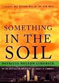Something in the Soil Legacies & Reckonings in the New West