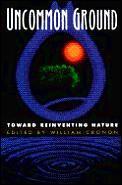 Uncommon Ground Toward Reinventing Nature