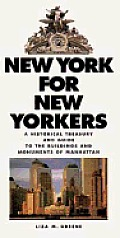 New York for New Yorkers: A Historical Treasury & Guide to the Buildings & Monuments of Manhattan