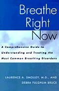 Breathe Right Now: A Comprehensive Guide to Understanding &amp; Treating Most Common Breathing... Cover