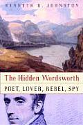 Hidden Wordsworth Poet Lover Rebel Spy