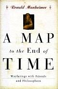 Map to the End of Time Wayfarings with Friends & Philosophers
