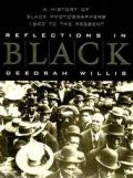 Reflections in Black A History of Black Photographers 1840 to the Present