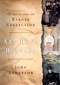 Art Held Hostage The Battle Over the Barnes Collection