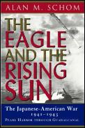 Eagle & the Rising Sun The Japanese American War 1941 1943 Pearl Harbor Through Guadalcanal