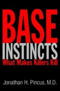 Base Instincts What Makes Killers Kill