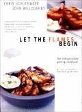 Let the Flames Begin Tips Techniques & Recipes for Real Live Fire Cooking