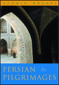 Persian Pilgrimages Journeys Across Ir