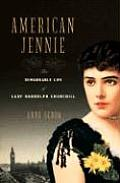 American Jennie The Remarkable Life of Lady Randolph Churchill