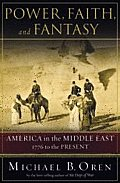 Power, Faith, and Fantasy: America in the Middle East: 1776 to the Present Cover