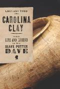 Carolina Clay The Life & Legend of the Slave Potter Dave