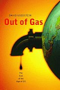 Out of Gas: All You Need to Know about the End of the Age of Oil