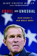 Cruel & Unusual Bush Cheneys New World Order
