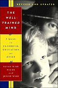 Well Trained Mind A Guide to Classical Education at Home Revised & Updated