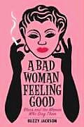 Bad Woman Feeling Good Blues & the Women Who Sang Them