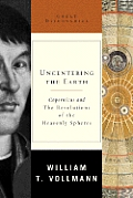 Uncentering the Earth Copernicus & Revolutions of the Heavenly Spheres