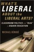 Whats Liberal about the Liberal Arts Classroom Politics & Bias in Higher Education