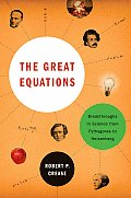 Great Equations Breakthroughs in Science from Pythagoras to Heisenberg
