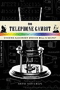 The Telephone Gambit: Chasing Alexander Graham Bell's Secret