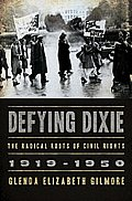 Defying Dixie The Radical Roots of Civil Rights 1919 1950