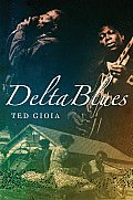 Delta Blues: the Life and Times of the Mississippi Masters Who Revolutionized American Music (08 Edition)