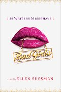Bad Girls 26 Writers Misbehave