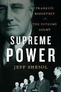 Supreme Power: Franklin Roosevelt vs. the Supreme Court Cover