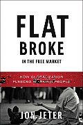 Flat Broke in the Free Market: How Globalization Fleeced Working People Cover