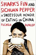 Sharks Fin & Sichuan Pepper A Sweet Sour Memoir of Eating in China