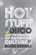 Hot Stuff Disco & The Remaking Of Americ