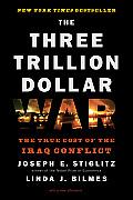 Three Trillion Dollar War The True Cost of the Iraq Conflict