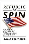 Republic of Spin An Inside History of the American Presidency