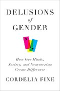 Delusions of Gender How Our Minds Society & Neurosexism Create Difference