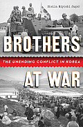 Brothers at War The Unending Conflict in Korea