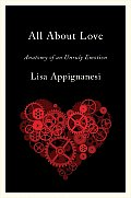 All about Love Anatomy of an Unruly Emotion