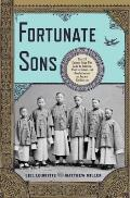 Fortunate Sons The 120 Chinese Boys Who Came to America Went to School & Revolutionized an Ancient Civilization