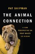 The Animal Connection: A New Perspective on What Makes Us Human