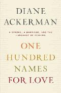 One Hundred Names for Love: A Stroke, a Marriage, and the Language of Healing Cover