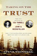 Taking on the Trust: The Epic Battle of Ida Tarbell and John D. Rockefeller