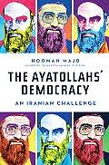 Ayatollahs Democracy An Iranian Challenge