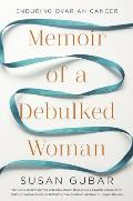 Memoir of a Debulked Woman: Enduring Ovarian Cancer Cover