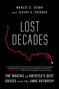 Lost Decades The Making of Americas Debt Crisis & the Long Recovery