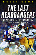The Last Headbangers: NFL Football in the Rowdy, Reckless '70s--The Era That Created Modern Sports Cover