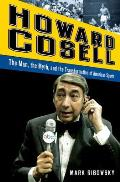 Howard Cosell: The Man, the Myth, and the Transformation of American Sports Cover